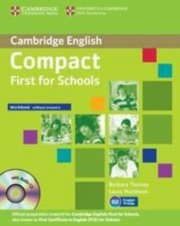 COMPACT FIRST FOR SCHOOLS (FCE) WB WITHOUT ANSWERS + CD